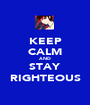 KEEP CALM AND STAY RIGHTEOUS - Personalised Poster A1 size
