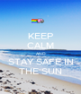 KEEP CALM AND STAY SAFE IN THE SUN - Personalised Poster A1 size
