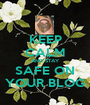KEEP CALM AND STAY SAFE ON YOUR BLOG - Personalised Poster A1 size