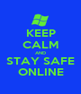KEEP CALM AND STAY SAFE ONLINE - Personalised Poster A1 size