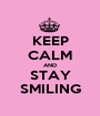 KEEP CALM AND STAY SMILING - Personalised Poster A1 size