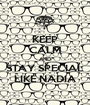 KEEP CALM AND STAY SPECIAL LIKE NADIA - Personalised Poster A1 size
