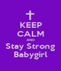 KEEP CALM AND Stay Strong Babygirl - Personalised Poster A1 size