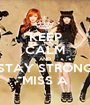 KEEP CALM AND STAY STRONG MISS A - Personalised Poster A1 size