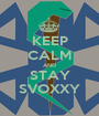 KEEP CALM AND STAY SVOXXY - Personalised Poster A1 size