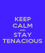 KEEP CALM AND STAY TENACIOUS - Personalised Poster A1 size