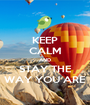 KEEP CALM AND STAY THE WAY YOU ARE - Personalised Poster A1 size