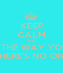 KEEP CALM AND STAY THE WAY YOU ARE 'CAUSE THERE'S NO ONE BETTER - Personalised Poster A1 size