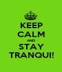 KEEP CALM AND STAY TRANQUI! - Personalised Poster A1 size
