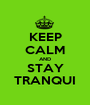 KEEP CALM AND STAY TRANQUI - Personalised Poster A1 size
