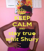KEEP CALM AND stay true whit Shury - Personalised Poster A1 size