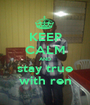 KEEP CALM AND stay true with ren - Personalised Poster A1 size