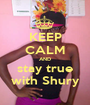 KEEP CALM AND stay true with Shury - Personalised Poster A1 size