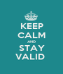 KEEP CALM AND STAY VALID  - Personalised Poster A1 size