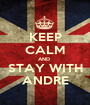 KEEP CALM AND  STAY WITH ANDRE - Personalised Poster A1 size