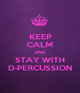 KEEP CALM AND STAY WITH D-PERCUSSION - Personalised Poster A1 size