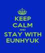 KEEP CALM AND STAY WITH EUNHYUK - Personalised Poster A1 size