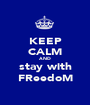 KEEP CALM AND stay with FReedoM - Personalised Poster A1 size