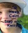 Keep Calm And Stay with  Katty b - Personalised Poster A1 size