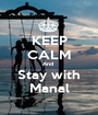 KEEP CALM And  Stay with Manal - Personalised Poster A1 size