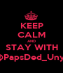 KEEP CALM AND STAY WITH @PapsDed_Unyu - Personalised Poster A1 size
