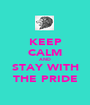 KEEP CALM AND STAY WITH THE PRIDE - Personalised Poster A1 size