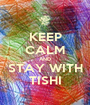 KEEP CALM AND STAY WITH TISHI - Personalised Poster A1 size