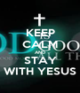 KEEP CALM AND STAY WITH YESUS - Personalised Poster A1 size