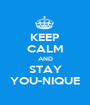 KEEP CALM AND STAY YOU-NIQUE - Personalised Poster A1 size