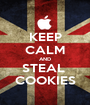 KEEP CALM AND STEAL  COOKIES - Personalised Poster A1 size