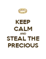 KEEP CALM AND STEAL THE PRECIOUS - Personalised Poster A1 size