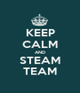 KEEP CALM AND STEAM TEAM - Personalised Poster A1 size