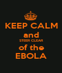 KEEP CALM and STEER CLEAR of the EBOLA - Personalised Poster A1 size