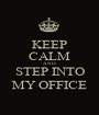 KEEP CALM AND STEP INTO MY OFFICE - Personalised Poster A1 size