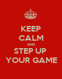 KEEP CALM AND STEP UP  YOUR GAME - Personalised Poster A1 size