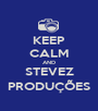 KEEP CALM AND STEVEZ PRODUÇÕES - Personalised Poster A1 size