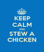 KEEP CALM AND STEW A CHICKEN - Personalised Poster A1 size