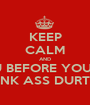 KEEP CALM AND STFU BEFORE YOU GET YOUR PUNK ASS DURTED FAGG - Personalised Poster A1 size