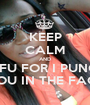 KEEP CALM AND STFU FOR I PUNCH YOU IN THE FACE - Personalised Poster A1 size
