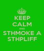 KEEP CALM AND STHMOKE A STHPLIFF - Personalised Poster A1 size