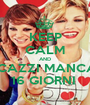KEEP CALM AND STI CAZZI MANCANO 16 GIORNI  - Personalised Poster A1 size