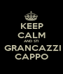KEEP CALM AND STI  GRANCAZZI CAPPO - Personalised Poster A1 size