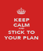 KEEP CALM AND STICK TO YOUR PLAN - Personalised Poster A1 size