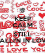 KEEP CALM AND STILL FALLI'N IN LOVE - Personalised Poster A1 size