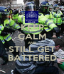 KEEP CALM AND STILL GET BATTERED - Personalised Poster A1 size