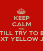 KEEP CALM AND STILL TRY TO BE THE NEXT YELLOW JACKET - Personalised Poster A1 size