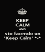 KEEP CALM AND sto facendo un 'Keep Calm' *-* - Personalised Poster A1 size