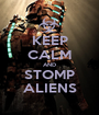 KEEP CALM AND STOMP ALIENS - Personalised Poster A1 size