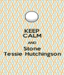 KEEP CALM AND Stone Tessie Hutchingson - Personalised Poster A1 size