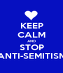 KEEP CALM AND STOP ANTI-SEMITISM - Personalised Poster A1 size